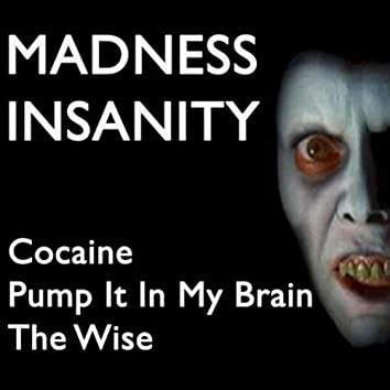 Cocaine Pump It in My Brain / The Wise