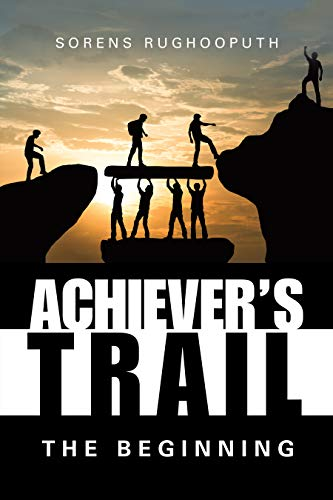 Achiever's Trail – the Beginning by [Sorens Rughooputh]