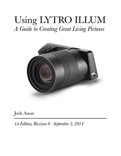Using LYTRO ILLUM: A Guide to Creating Great Living Pictures (English Edition)