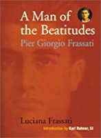 A Man of the Beatitudes: Pier Giorgio Frassati