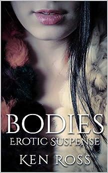 BODIES: Erotic Suspense (Ken Ross Romantic/Erotic Suspense Series Book 3) by [Ken Ross]