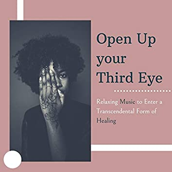Open Up your Third Eye: Relaxing Music to Enter a Transcendental Form of Healing
