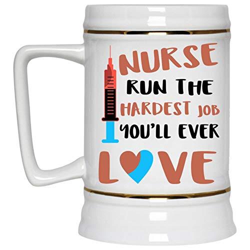 Taza de cerveza You 'll Ever Love, Nurse Run The Hardest Job Beer Stein 22 oz, regalo de cumpleaños para amantes de la cerveza (Jarra de cerveza, color blanco)