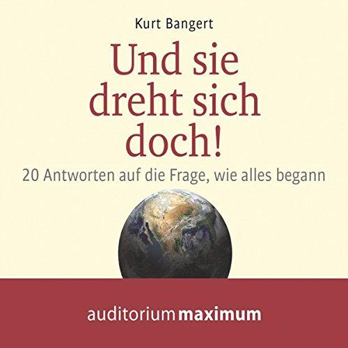 Und sie dreht sich doch! 20 Antworten auf die Frage, wie alles begann                   Autor:                                                                                                                                 Kurt Bangert                               Sprecher:                                                                                                                                 Uve Teschner                      Spieldauer: 50 Min.     1 Bewertung     Gesamt 4,0