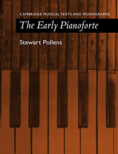 The Early Pianoforte (Cambridge Musical Texts and Monographs)