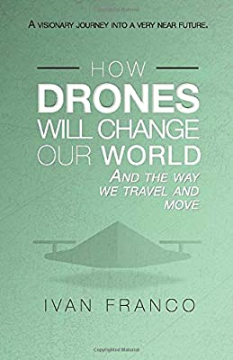How Drones Will Change Our World from Independently Published