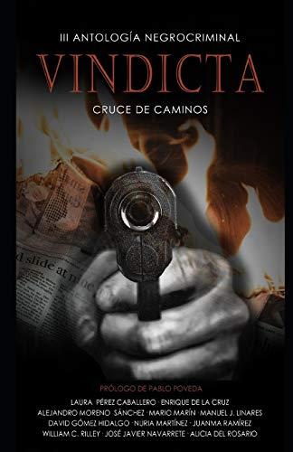 VINDICTA: III Antología Negrocriminal Cruce de Caminos: La mejor selección de relatos negrocriminal del año