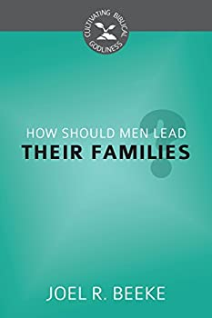 How Should Men Lead Their Families? - Book  of the Cultivating Biblical Godliness