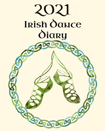 """Irish Dance Diary 2021: Irish Dancing Planner complete with pages to record your personal Feis Results, Practice Sessions and Goals with tips on ... Checklist. 172 pages. Size 8"""" x 10"""""""
