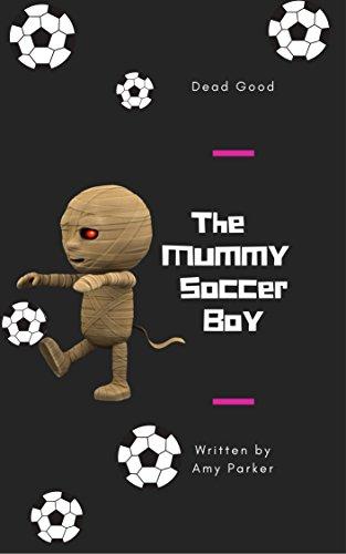 The Mummy Soccer Boy: Dead Good (English Edition)