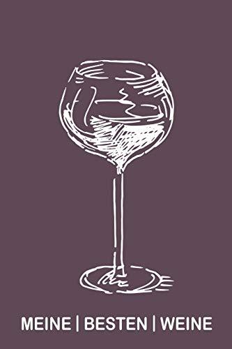 Meine besten Weine: Sagenhaft für jeden Sammler als Journal Notizbuch Ausrüstung zum eintragen von Notizen und für jeden Weinverkoster mit Weinkeller