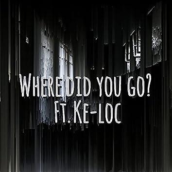 Where Did You Go? (feat. Ke-Loc)