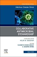 Collaborative Antimicrobial Stewardship,An Issue of Infectious Disease Clinics of North America (Volume 34-1) (The Clinics: Internal Medicine, Volume 34-1)
