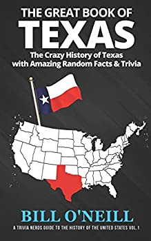 The Great Book of Texas  The Crazy History of Texas with Amazing Random Facts & Trivia  A Trivia Nerds Guide to the History of the United States