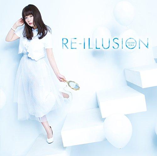 RE-ILLUSION(TVアニメ「ソード・オラトリア ダンジョンに出会いを求めるのは間違っているだろうか外伝」オープニングテーマ)(通常盤)