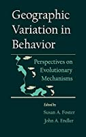 Geographic Variation in Behavior: Perspectives on Evolutionary Mechanisms
