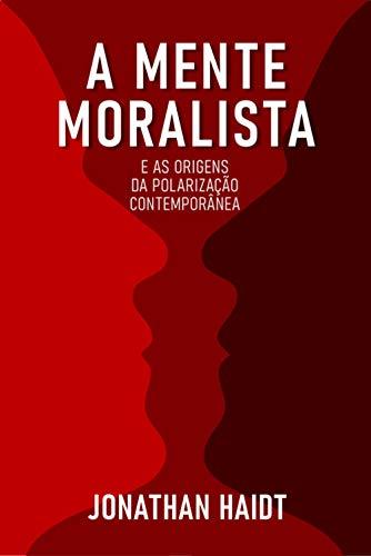 A MENTE MORALISTA E AS ORIGENS DA POLARIZAÇÃO CONTEMPORÂNEA