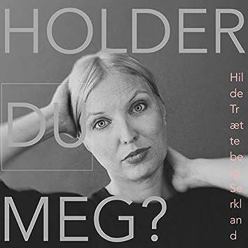 Holder Du Meg?