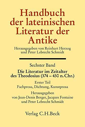 Handbuch der lateinischen Literatur der Antike Bd. 6: Die Literatur im Zeitalter des Theodosius (374-430 n.Chr.): 1. Teil: Fachprosa, Dichtung, Kunstprosa