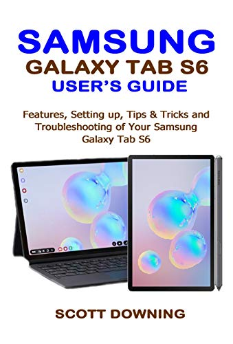 SAMSUNG GALAXY TAB S6 USER'S GUIDE: Features, Setting up, Tips & Tricks and Troubleshooting of your Samsung Galaxy Tab S6 (English Edition)