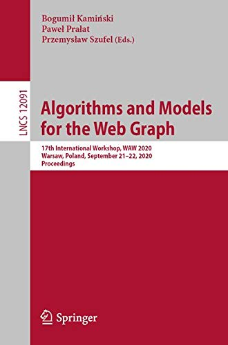 Algorithms and Models for the Web Graph: 17th International Workshop, WAW 2020, Warsaw, Poland, September 21–22, 2020, Proceedings (Lecture Notes in Computer Science (12091))