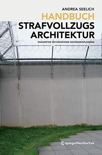 Handbuch Strafvollzugsarchitektur: Parameter zeitgemäßer Gefängnisplanung
