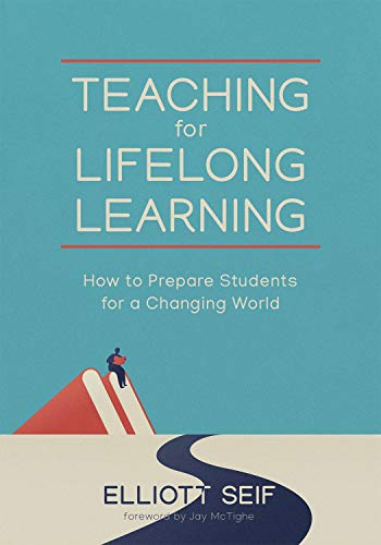 Teaching for Lifelong Learning: How to Prepare Students for a Changing World (English Edition)