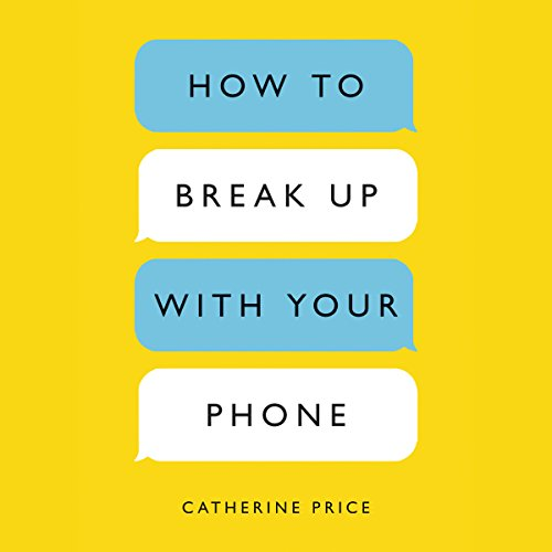 How to Break Up with Your Phone audiobook cover art