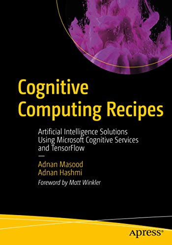 Cognitive Computing Recipes: Artificial Intelligence Solutions Using Microsoft Cognitive Services and TensorFlow (English Edition)