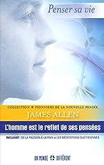 L'homme Est Le Reflet De Ses Pensées - Incluant - De La Passion Et Les Méditations Quotidiennes de James Allen