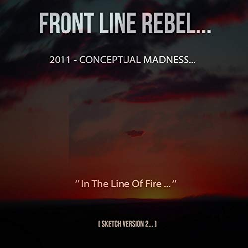 Front Line Rebel 2011 Conceptual Madness In the Line of Fire (Sketch Version 2)