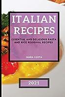 Italian Recipes 2021: Mouth-Watering Pasta Regional Recipes