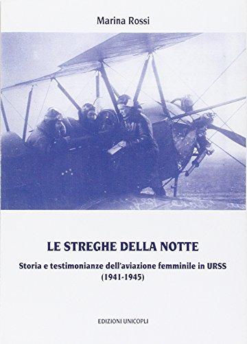 Le streghe nella notte. Storia e testimonianze dell'aviazione femminile in Urss (1941-1945)