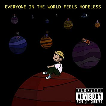 EVERYONE IN THE WORLD FEELS HOPELESS