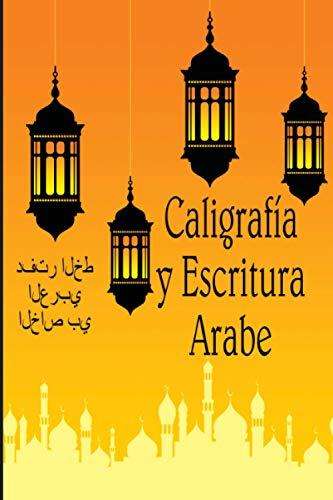 Caligrafía y Escritura Arabe: Caligrafía árabe - Cuaderno especial de práctica y escritura Estilos de caligrafía árabe - Regalo Artes Islámicas