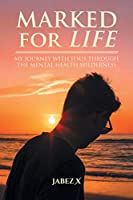 Marked for Life: My Journey with Jesus through the Mental Health Wilderness