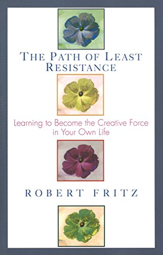 Path of Least Resistance: Learning to Become the Creative Force in Your Own Life