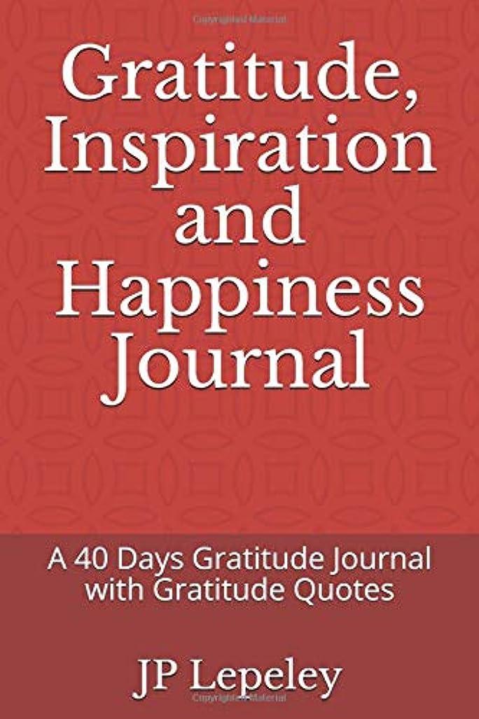 打倒フリンジ教育学Gratitude, Inspiration and Happiness Journal: A 40 Days Gratitude Journal with Gratitude Quotes