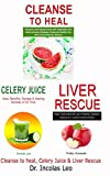 CLEANSE TO HEAL, CELERY JUICE & LIVER RESCUE