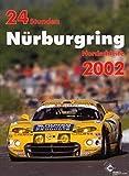 24h Rennen Nürburgring. Offizielles Jahrbuch zum 24 Stunden Rennen auf dem Nürburgring / 24 Stunden Nürburgring Nordschleife 2002 (Jahrbuch 24 Stunden Nürburgring Nordschleife)