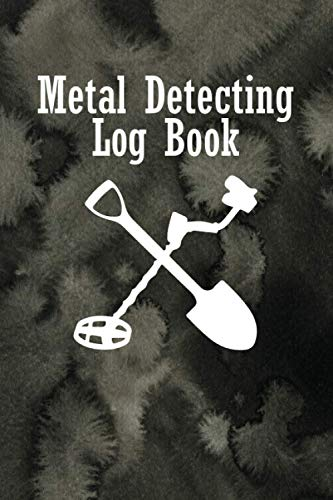 Metal Detecting Log Book: Keep Track of your finding metals with this log by recording Date,Location, GPS, Machine Used, Settings Used & more of that metal