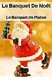 Le Banquet De Noël: Platon Le Banquet