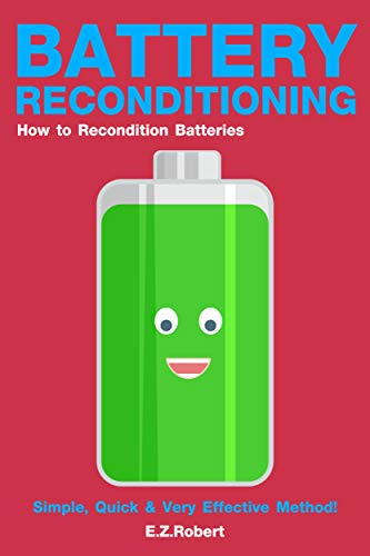 Battery Reconditioning: How to Recondition Batteries, Dead Batteries, a Car Battery, Old Batteries at Home