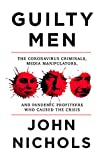 Guilty Men: The Coronavirus Criminals, Media Manipulators, and Pandemic Profiteers Who Caused the Crisis
