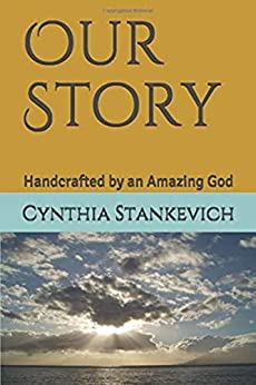Our Story: Handcrafted by an Amazing God by [Cynthia Stankevich]