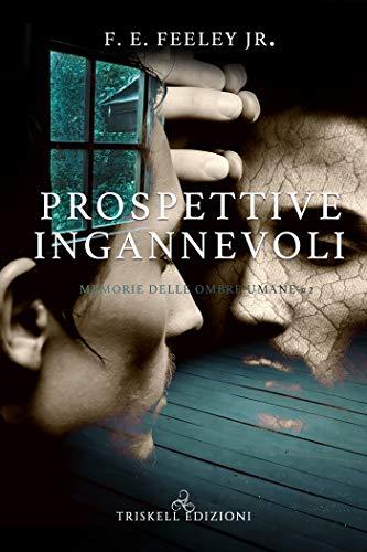 Prospettive ingannevoli (Memorie delle ombre umane Vol. 2) di [F. E.  Feeley Jr., Silvia Barsotti]