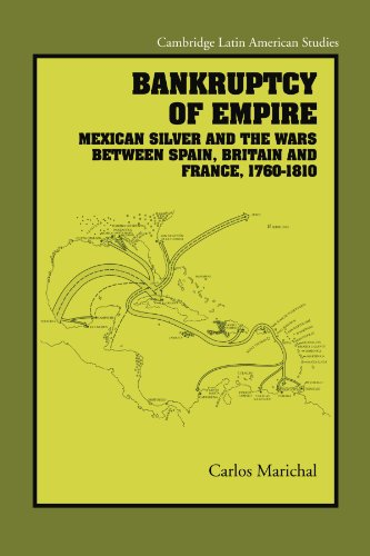 Bankruptcy of Empire: Mexican Silver and the Wars Between Spain, Britain and France, 1760–1810 (Cambridge Latin American