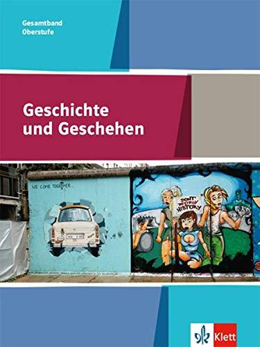 Geschichte und Geschehen Gesamtband Oberstufe. Allgemeine Ausgabe Gymnasium: Schülerbuch Klasse 11-13 (Geschichte und Geschehen Oberstufe)