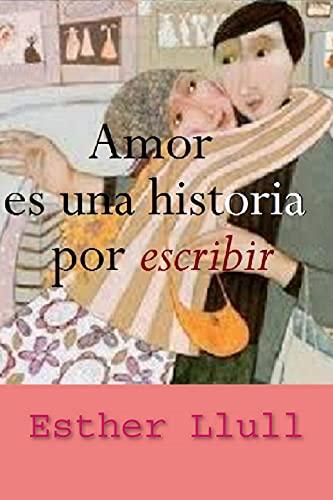 Amor es una historia por escribir de Esther Llull