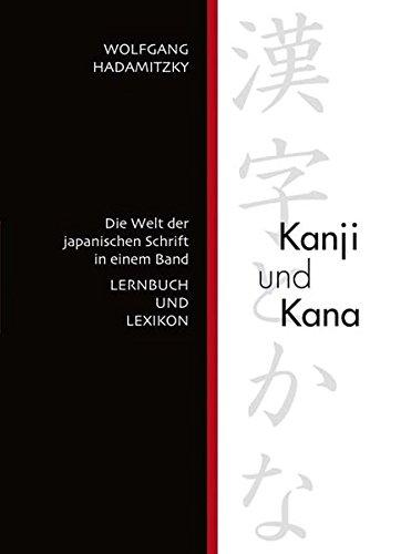 Kanji und Kana: Die Welt der japanischen Schrift in einem Band. LERNBUCH UND LEXIKON